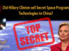 Did Hillary Clinton sell Secret Space Program technologies to China?